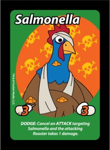 Salmonella is one of the Roosters you can use to wage a Barnyard Brawl with in the debut party card game from Foolish Media, Oh Cluck!